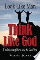 Look Like Man Think Like God