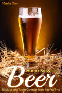 Home Brewed Beer Recipes and Tips to Getting It Right the First Time