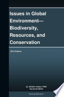 Issues In Global Environment Biodiversity Resources And Conservation 2013 Edition book