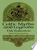Celtic Myths And Legends : cuchulain, king arthur, deirdre, the...