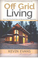 Off Grid Living : the grid and survive in the wild....