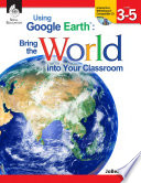 Using Google Earth    Bring the World into Your Classroom Levels 3 5