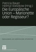 Die Europäische Union — Marionette oder Regisseur?