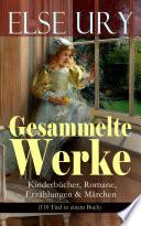 Gesammelte Werke: Kinderbücher, Romane, Erzählungen & Märchen (110 Titel in einem Buch - Vollständige Ausgaben)