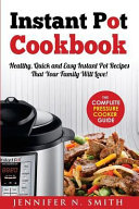 Instant Pot Cookbook  Healthy  Quick and Easy Instant Pot Recipes That Your Family Will Love  the Complete Pressure Cooker Guide