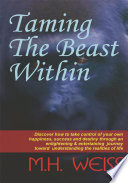 Taming The Beast Within : self-help book. the logical and believable...