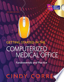 Getting Started in the Computerized Medical Office  Fundamentals and Practice