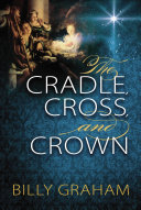 The Cradle, Cross, And Crown : the true meaning of christmas. the true...