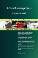 Cpi Continuous Process Improvement A Clear And Concise Reference