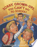 Sorry  Grown Ups  You Can t Go to School  Book PDF