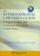 The International Lawyer s Guide to Legal Analysis and Communication in the United States