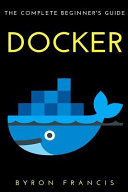 Docker: The Complete Beginner's Guide