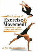 The Anatomy of Exercise   Movement for the Study of Dance  Pilates  Sport and Yoga