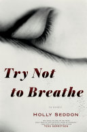 Try Not to Breathe Hawkins Comes Holly Seddon S Arresting Fiction Debut An Engrossing