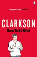 Born to be Riled Vintage Journalism From Jeremy Clarkson Jeremy Clarkson