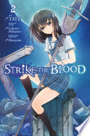 Strike The Blood, Vol. 2 (manga) : homunculus, and she's losing--when who should...