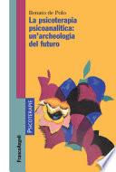 La psicoterapia psicoanalitica  un archeologia del futuro
