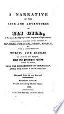 A Narrative of the Life and Adventures of Eli Gill, a private in His Majesty's 52nd. Regiment of light infantry, containing an account of his journies ... from the bombardment of Copenhagen until the battle of Waterloo. Extracted from his own journal. [The editor's preface signed: J. S.]