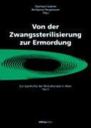 Zur Geschichte der NS-Euthanasie in Wien: Von der Zwangssterilisation zur Ermordung