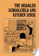 The Disabled Schoolchild and Kitchen Sense
