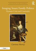 Imaging Stuart Family Politics