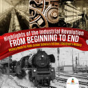 Highlights Of The Industrial Revolution From Beginning To End History Book For Kids Junior Scholars Edition Children S History