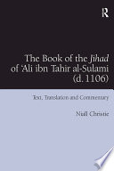 The Book of the Jihad of 'Ali ibn Tahir al-Sulami (d. 1106) Text, Translation and Commentary