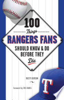 100 Things Rangers Fans Should Know   Do Before They Die