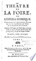 Le Th    tre de la Foire  ou l Op  ra Comique contenant les meilleures pi  ces qui ont   t   represent  es aux Foires de S  Germain   de S  laurent