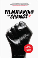 Filmmaking for Change, 2nd Edition: Make Films That Transform the World