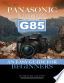 PANASONIC LUMIX G85  AN Easy Guide for Beginners