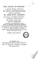 Dell'origine, de' progressi e dello stato attuale d'ogni letteratura dell'abate d. Giovanni Andres ... Tomo primo [-ventesimo]