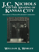 J. C. Nichols and the Shaping of Kansas City