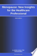 Menopause  New Insights for the Healthcare Professional  2012 Edition