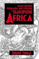 Nation building  Propaganda  and Literature in Francophone Africa