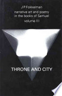 Narrative Art And Poetry In The Books Of Samuel: Throne And City (II Sam. 2-8 & 21-24) : the vast undertaking to interpret...