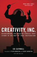 Creativity, Inc.: Overcoming the Unseen Forces That Stand in the Way of True Inspiration Book Cover