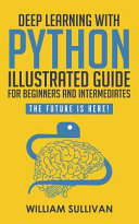Deep Learning With Python Illustrated Guide For Beginners And Intermediates