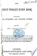 The Penny Wesley Hymn Book      Selected from    Wesley s Hymns