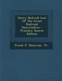 Harry Bedwell Last Of The Great Railroad Storytellers Primary Source Edition