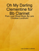 download ebook oh my darling clementine for bb clarinet - pure lead sheet music by lars christian lundholm pdf epub