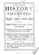 The True History of the Jacobites of Ægypt, Lybia, Nubia&their Origine, Religion ... Whereby You May See how They Differ from the Jacobites of Great Britain. Translated by a Person of Quality [i.e. Sir E. Sadleir].