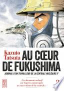 Au Coeur De Fukushima - : catastrophe. un ouvrage à l'écriture neutre...
