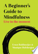 Ebook A Beginner S Guide To Mindfulness Live In The Moment