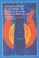 A Critical Study of the Works of Nawal El Saadawi, Egyptian Writer and Activist