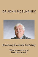 Becoming Successful God's Way: What Success Is and How to Achive It.