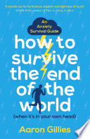 How To Survive The End Of The World When It S In Your Own Head
