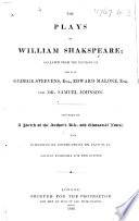 The Plays of William Shaespeare  Collated from the Editions of the Late George Steevens  Esq   Edward  sic  Malone  Esq  and Dr  Samuel Johnson  Etc