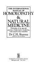 The international manual of homeopathy & natural medicine