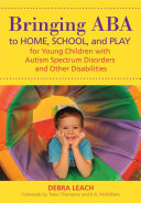 Bringing ABA to Home  School  and Play for Young Children with Autism Spectrum Disorders and Other Disabilities